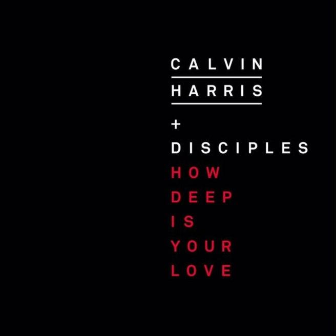 Calvin Harris & Disciples — How Deep Is Your Love