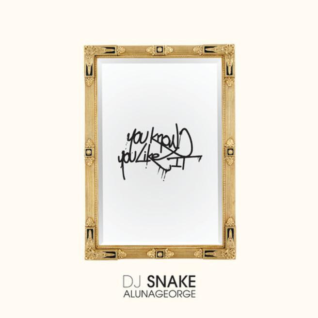 DJ Snake & AlunaGeorge — You Know You Like It