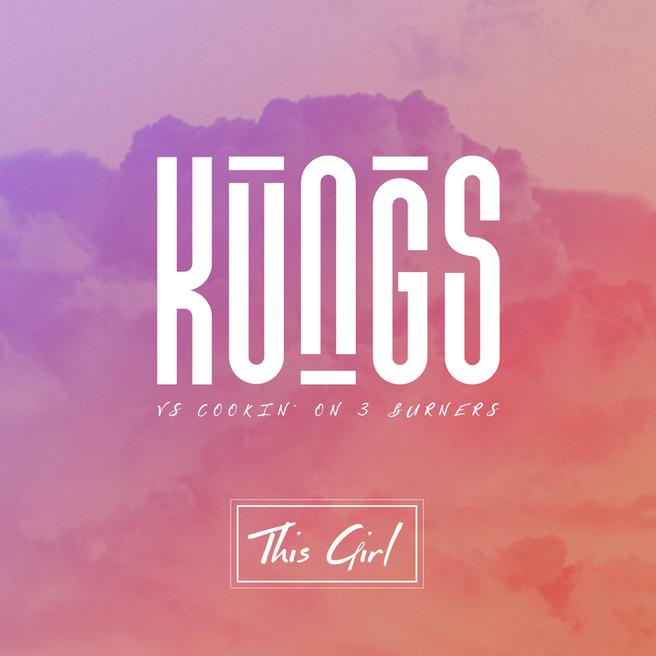 Kungs, Cookin' On 3 Burners — This Girl
