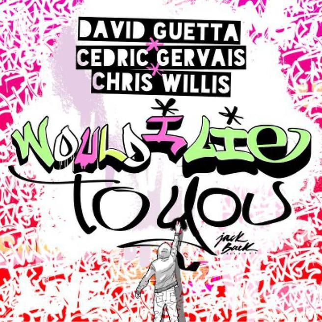 David Guetta & Cedric Gervais & Chris Willis — Would I Lie To You (Radio Edit)