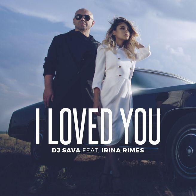 DJ Sava — I Loved You (feat.Irina Rimes) [Radio Edit]
