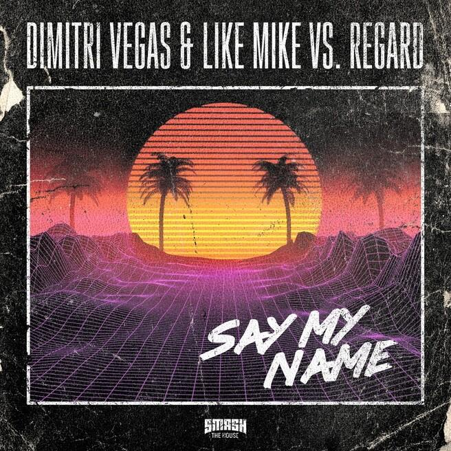 Dimitri Vegas & Like Mike, Regard - Say My Name