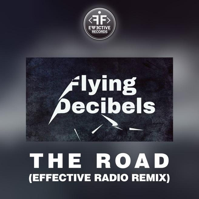 Flying Decibels — The Road (Effective Radio Remix)
