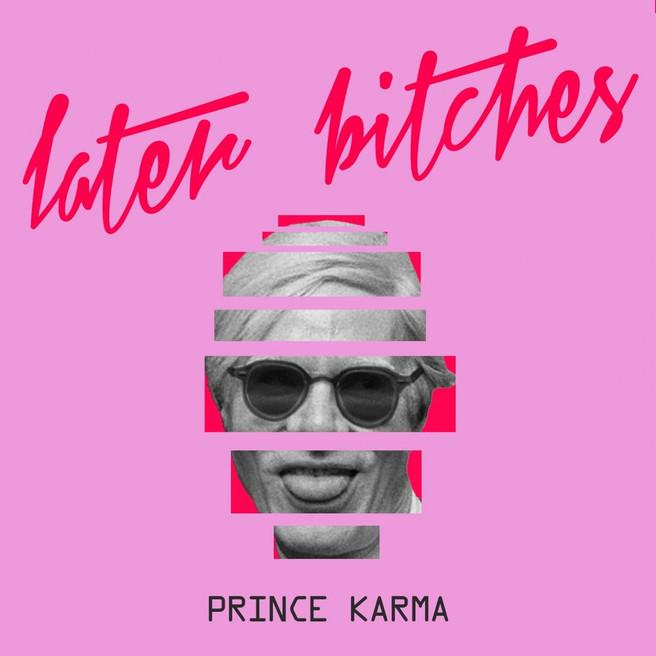 The Prince Karma — Later Bitches