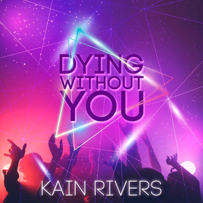 Kain Rivers - Dying Without You
