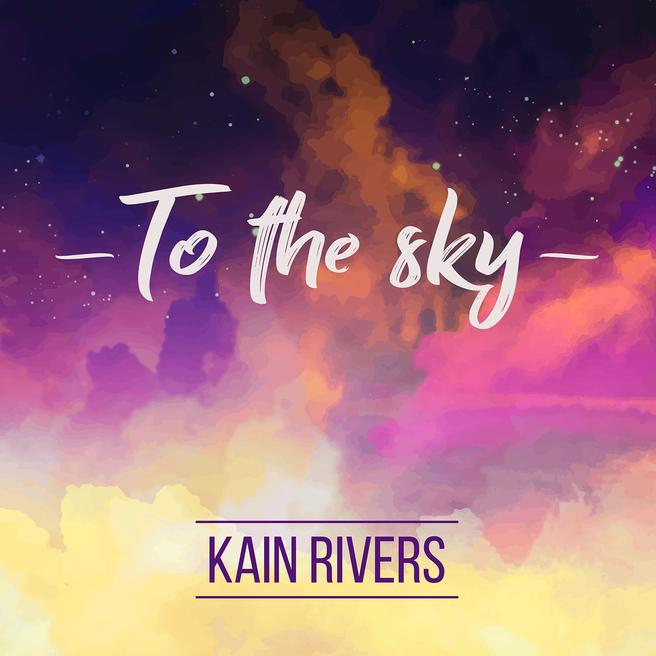 Kain Rivers - To the Sky